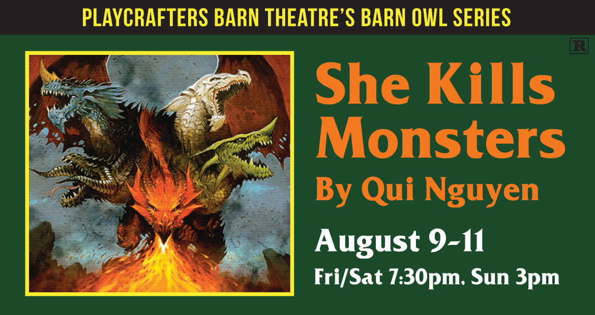"""""""She Kills Monsters"""" at the Playcrafters Barn Theatre -- August 9 through 11."""